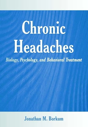 Chronic Headaches Biology,  Psychology,  and Behavioral Treatment
