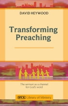 Transforming Preaching: The sermon as a channel for God's world by David Heywood