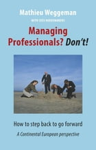 Managing professionals? Don't!: how to step back to go forward; a continental European perspective