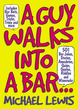 Book Guy Walks Into A Bar...: 501 Bar Jokes, Stories, Anecdotes, Quips, Quotes, Riddles, and Wisecracks by Michael Lewis