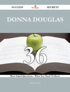 Donna Douglas 36 Success Secrets - 36 Most Asked Questions On Donna Douglas - What You Need To Know
