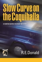Slow Curve on the Coquihalla: A Hunter Rayne Highway Mystery by R.E. Donald