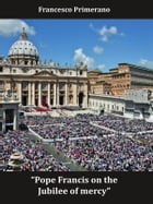 Pope Francis on the Jubilee of mercy by Francesco Primerano