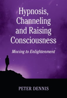 Hypnosis, Channeling and Raising Consciousness: Moving to Enlightenment