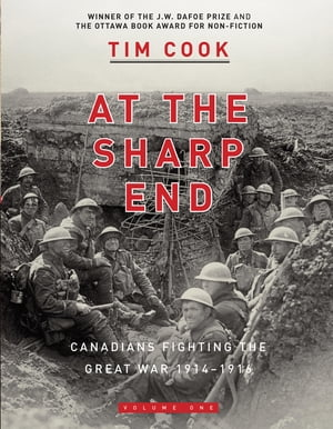 At the Sharp End Volume One: Canadians Fighting the Great War 1914-1916 by Tim Cook