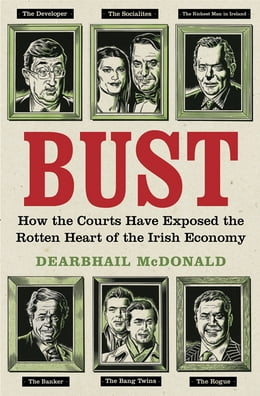 Book Bust: How the Courts Have Exposed the Rotten Heart of the Irish Economy by Dearbhail McDonald