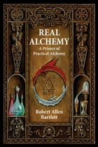 Real Alchemy: A Primer of Practical Alchemy
