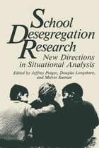 School Desegregation Research: New Directions in Situational Analysis by Jeffrey Prager