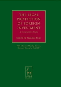 The Legal Protection of Foreign Investment: A Comparative Study (with a Foreword by Meg Kinnear…