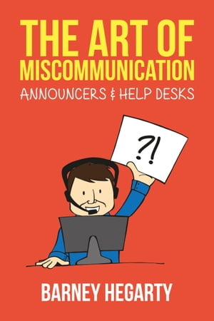 The Art of Miscommunication: Announcers and Help Desks by Barney Hegarty