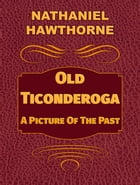 Old Ticonderoga (A Picture Of The Past) by Nathaniel Hawthorne