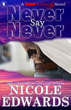 Never Say Never by Nicole Edwards