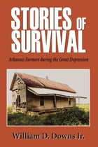 Stories of Survival: Arkansas Farmers during the Great Depression