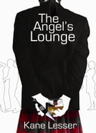 The Angel's Lounge by Kane Lesser