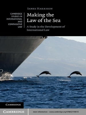 Making the Law of the Sea A Study in the Development of International Law