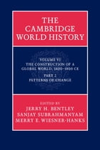 The Cambridge World History: Volume 6, The Construction of a Global World, 1400–1800 CE, Part 2…