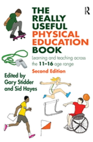 The Really Useful Physical Education Book Learning and teaching across the 11-16 age range