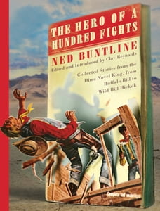 The Hero of a Hundred Fights: Collected Stories from the Dime Novel King, from Buffalo Bill to Wild…