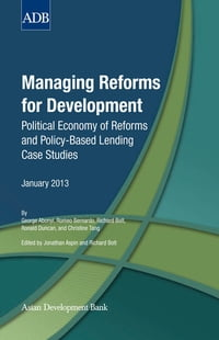 Managing Reforms for Development: Political Economy of Reforms and Policy-Based Lending Case Studies