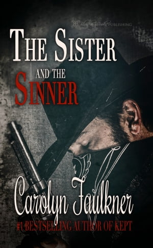 The Sister and the Sinner: A Dark Western Romance by Carolyn Faulkner