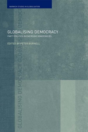 Globalising Democracy Party Politics in Emerging Democracies