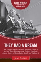 They Had a Dream: The Struggles of Four of the Most Influential Leaders of the Civil Rights Movement, from Frederick D by Jules Archer
