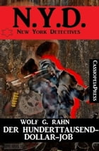 Der Hunderttausend-Dollar-Job: N.Y.D. - New York Detectives by Wolf G. Rahn