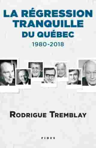 La régression tranquille du Québec - 1980-2018 de Rodrigue Tremblay