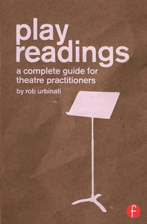 Play Readings A Complete Guide for Theatre Practitioners