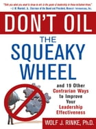 Don't Oil the Squeaky Wheel: And 19 Other Contrarian Ways to Improve Your Leadership Effectiveness