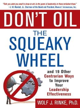 Book Don't Oil the Squeaky Wheel: And 19 Other Contrarian Ways to Improve Your Leadership Effectiveness by Rinke , Wolf