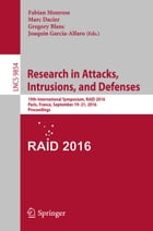 Research in Attacks, Intrusions, and Defenses: 19th International Symposium, RAID 2016, Paris, France, September 19-21, 2016, Proceedings by Fabian Monrose