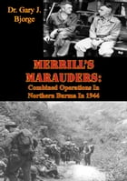 Merrill's Marauders: Combined Operations In Northern Burma In 1944 [Illustrated Edition] by Dr. Gary J. Bjorge