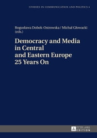 Democracy and Media in Central and Eastern Europe 25 Years On