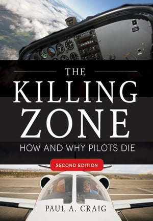 The Killing Zone,  Second Edition : How & Why Pilots Die,  Second Edition How & Why Pilots Die,  Second Edition
