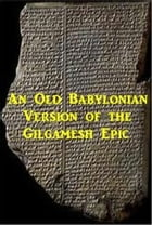 An Old Babylonian Version of the Gilgamesh Epic by Anonymous