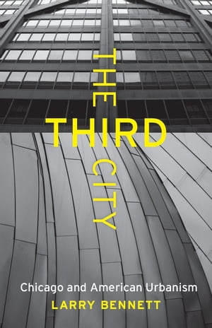The Third City Chicago and American Urbanism