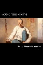 Wang the Ninth: The Story of a Chinese Boy by B.L. Putnam Weale