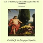 Acts of the Holy Apostle and Evangelist John the Theologian by Anonymous