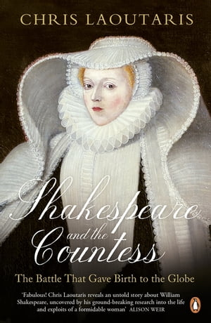 Shakespeare and the Countess The Battle that Gave Birth to the Globe