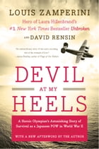 Devil at My Heels: A Heroic Olympian's Astonishing Story of Survival as a Japanese POW in World War II by Louis Zamperini