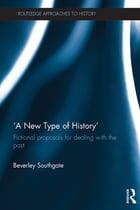 'A New Type of History': Fictional Proposals for dealing with the Past