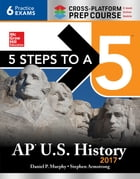 5 Steps to a 5 AP U.S. History 2017, Cross-Platform Prep Course