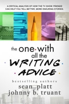 The One With All the Writing Advice by Sean Platt