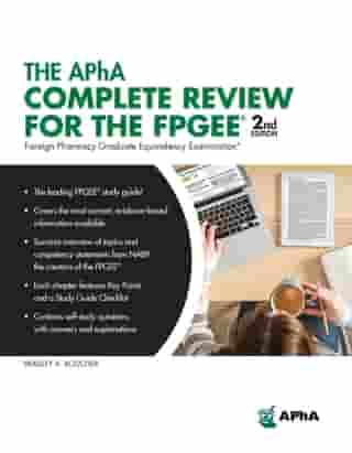 The APhA Complete Review for the FPGEE, 2nd Edition (Foreign Pharmacy Graduate Equivalency Examination) by Bradley A. Boucher, PharmD, FCCP, FNAP, MCCM, BCPS