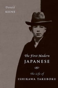 The First Modern Japanese: The Life of Ishikawa Takuboku