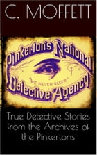 True Detective Stories from the Archives of the Pinkertons by Cleveland Moffett
