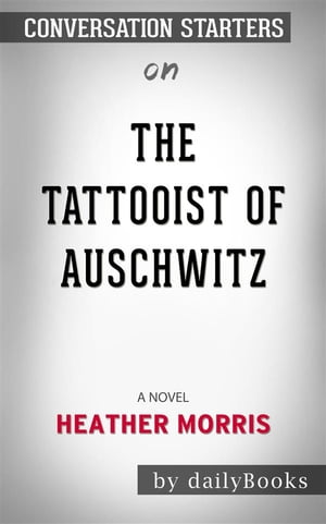 The Tattooist of Auschwitz: A Novel by Heather Morris | Conversation Starters