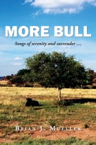 More Bull: Songs of serenity and surrender... by Brian J. Mueller