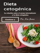 Dieta Cetogénica: La Relación Entre un Ayuno Intermitente y la Dieta Cetogénica [Ketogenic Diet: The Relationship Between Intermittent Fasting and the Ketogenic Diet] by Kim James